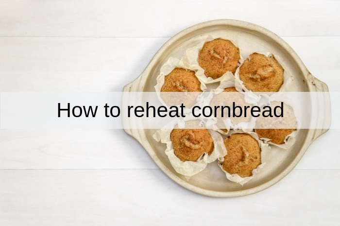 best way how to reheat cornbread